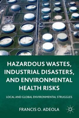 Hazardous Wastes, Industrial Disasters, and Environmental Health Risks: Local and Global Environmental Struggles (Hardback)