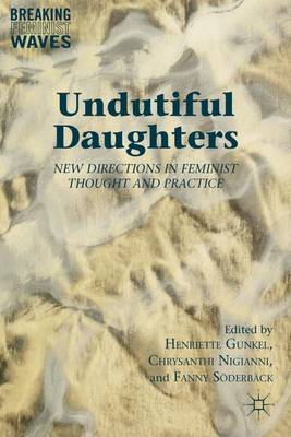 Undutiful Daughters: New Directions in Feminist Thought and Practice - Breaking Feminist Waves (Hardback)