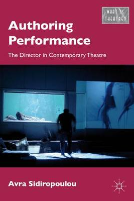 Authoring Performance: The Director in Contemporary Theatre - What is Theatre? (Hardback)