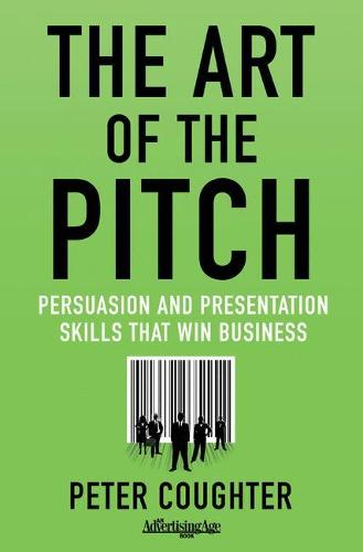 The Art of the Pitch: Persuasion and Presentation Skills that Win Business (Hardback)