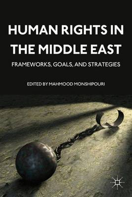 Human Rights in the Middle East: Frameworks, Goals, and Strategies (Hardback)
