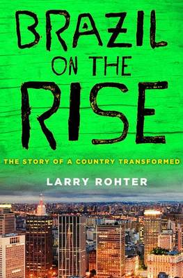 Brazil on the Rise: The Story of a Country Transformed (Paperback)