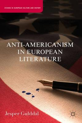 Anti-Americanism in European Literature - Studies in European Culture and History (Hardback)