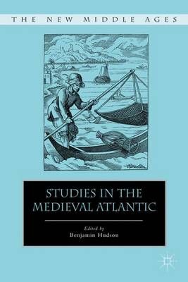 Studies in the Medieval Atlantic - The New Middle Ages (Hardback)