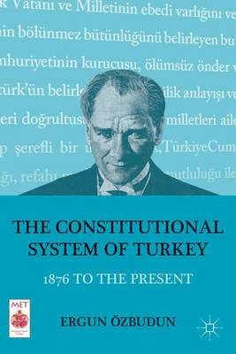 The Constitutional System of Turkey: 1876 to the Present - Middle East Today (Hardback)