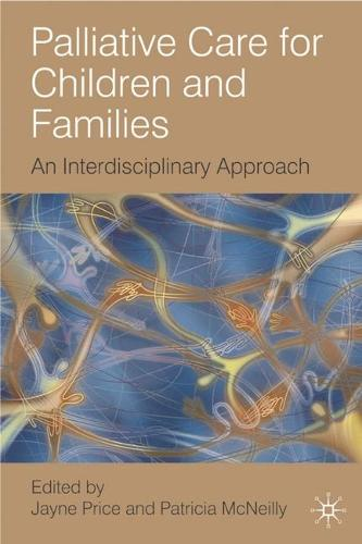 Palliative Care for Children and Families: An Interdisciplinary Approach (Paperback)