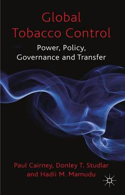 Global Tobacco Control: Power, Policy, Governance and Transfer (Hardback)