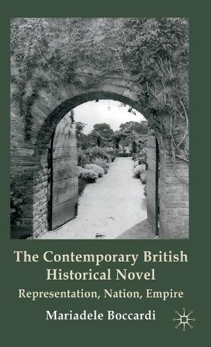 The Contemporary British Historical Novel: Representation, Nation, Empire (Hardback)