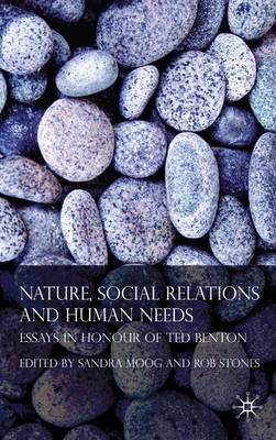 Nature, Social Relations and Human Needs: Essays in Honour of Ted Benton (Hardback)