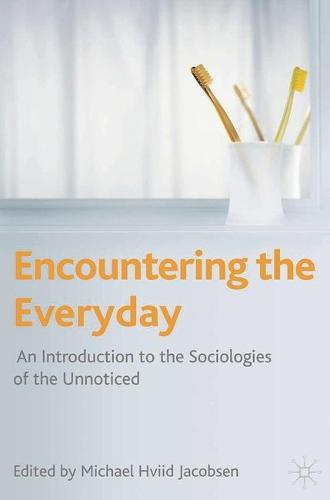 Encountering the Everyday: An Introduction to the Sociologies of the Unnoticed (Paperback)