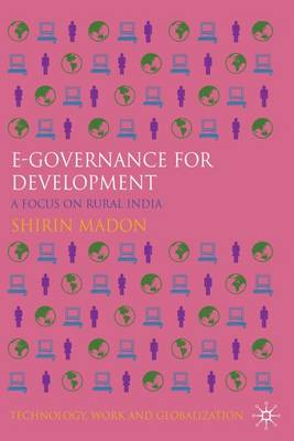 e-Governance for Development: A Focus on Rural India - Technology, Work and Globalization (Hardback)