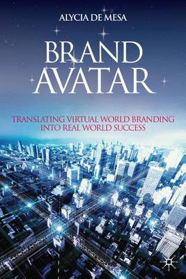 Brand Avatar: Translating Virtual World Branding into Real World Success (Hardback)