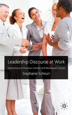 Leadership Discourse at Work: Interactions of Humour, Gender and Workplace Culture (Hardback)