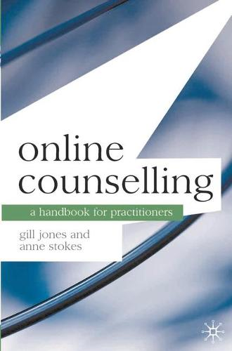 Online Counselling: A Handbook for Practitioners - Professional Handbooks in Counselling and Psychotherapy (Paperback)