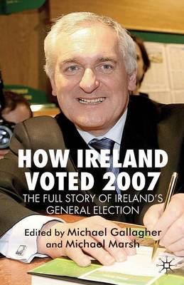 How Ireland Voted 2007: The Full Story of Ireland's General Election (Paperback)