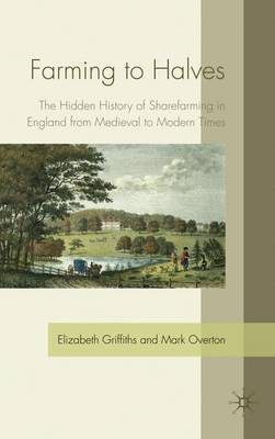 Farming to Halves: The Hidden History of Sharefarming in England from Medieval to Modern Times (Hardback)