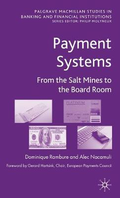Payment Systems: From the Salt Mines to the Board Room - Palgrave Macmillan Studies in Banking and Financial Institutions (Hardback)