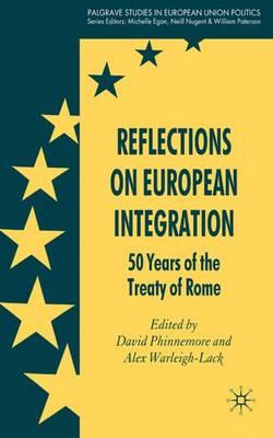 Reflections on European Integration: 50 Years of the Treaty of Rome - Palgrave Studies in European Union Politics (Hardback)