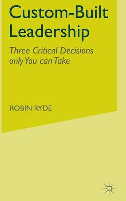 Custom-Built Leadership: Three Critical Decisions only You can Take (Hardback)