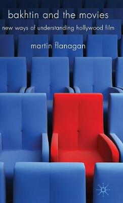 Bakhtin and the Movies: New Ways of Understanding Hollywood Film (Hardback)