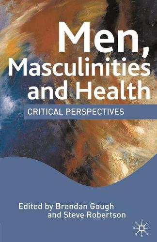 Men, Masculinities and Health: Critical Perspectives (Hardback)