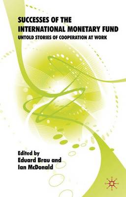 Successes of the International Monetary Fund: Untold Stories of Cooperation at Work (Hardback)
