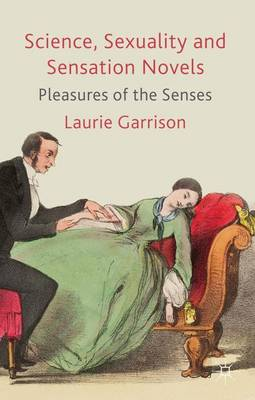 Science, Sexuality and Sensation Novels: Pleasures of the Senses (Hardback)