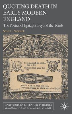Quoting Death in Early Modern England: The Poetics of Epitaphs Beyond the Tomb - Early Modern Literature in History (Hardback)