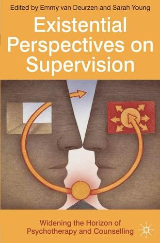 Existential Perspectives on Supervision: Widening the Horizon of Psychotherapy and Counselling (Paperback)
