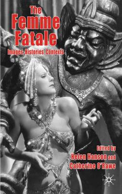 The Femme Fatale: Images, Histories, Contexts (Hardback)