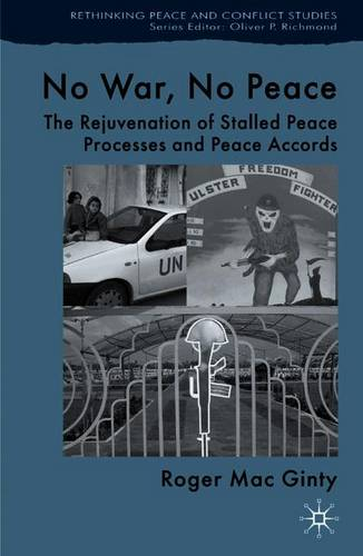 No War, No Peace: The Rejuvenation of Stalled Peace Processes and Peace Accords - Rethinking Peace and Conflict Studies (Paperback)