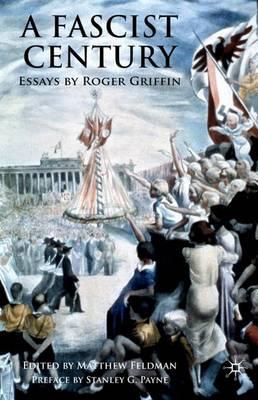 A Fascist Century: Essays by Roger Griffin (Hardback)