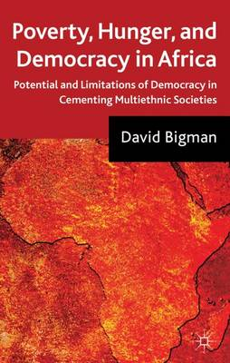 Poverty, Hunger, and Democracy in Africa: Potential and Limitations of Democracy in Cementing Multiethnic Societies (Hardback)