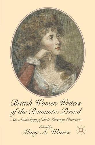 British Women Writers of the Romantic Period: An Anthology of their Literary Criticism (Paperback)