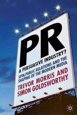 PR- A Persuasive Industry?: Spin, Public Relations and the Shaping of the Modern Media (Hardback)