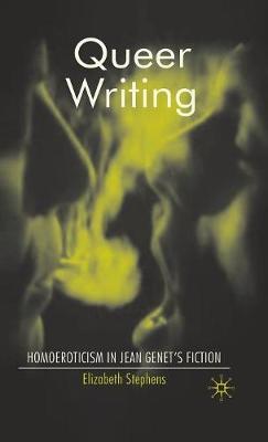 Queer Writing: Homoeroticism in Jean Genet's Fiction (Hardback)