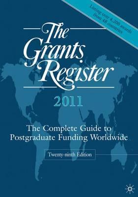 The Grants Register 2011: The Complete Guide to Postgraduate Funding Worldwide (Hardback)