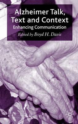 Alzheimer Talk, Text and Context: Enhancing Communication (Paperback)
