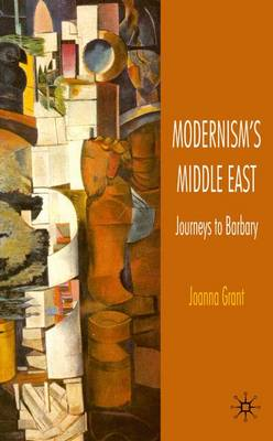 Modernism's Middle East: Journeys to Barbary (Hardback)