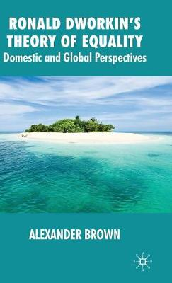Ronald Dworkin's Theory of Equality: Domestic and Global Perspectives (Hardback)