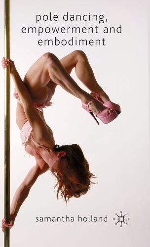 Pole Dancing, Empowerment and Embodiment (Hardback)