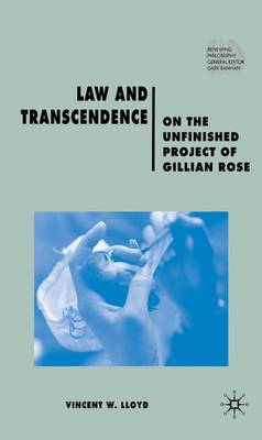 Law and Transcendence: On the Unfinished Project of Gillian Rose - Renewing Philosophy (Hardback)
