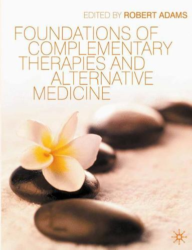 Foundations of Complementary Therapies and Alternative Medicine (Paperback)