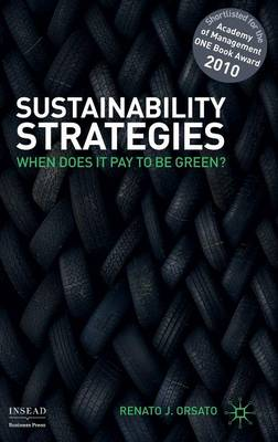 Sustainability Strategies: When Does it Pay to be Green? - INSEAD Business Press (Hardback)