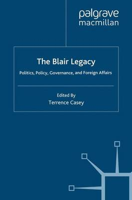 The Blair Legacy: Politics, Policy, Governance, and Foreign Affairs (Paperback)