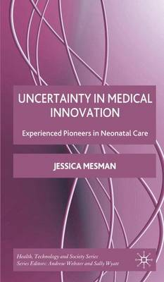 Uncertainty in Medical Innovation: Experienced Pioneers in Neonatal Care - Health, Technology and Society (Hardback)