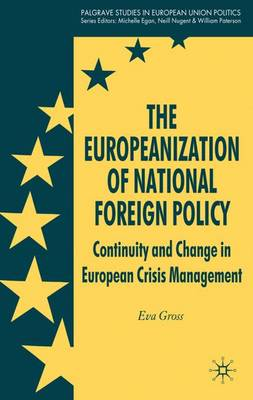 The Europeanization of National Foreign Policy: Continuity and Change in European Crisis Management - Palgrave Studies in European Union Politics (Hardback)