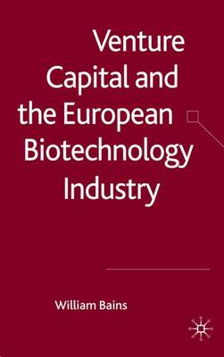Venture Capital and the European Biotechnology Industry (Hardback)