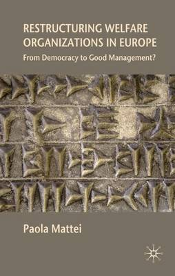 Restructuring Welfare Organizations in Europe: From Democracy to Good Management? (Hardback)