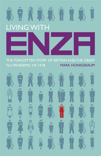 Living with Enza: The Forgotten Story of Britain and the Great Flu Pandemic of 1918 - Macmillan Science (Hardback)